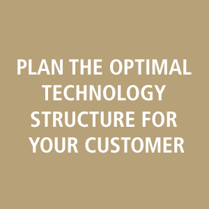 plan the optimal technology structure for your customer